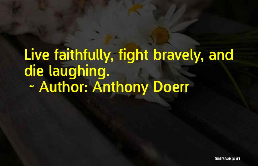 Live Bravely Quotes By Anthony Doerr