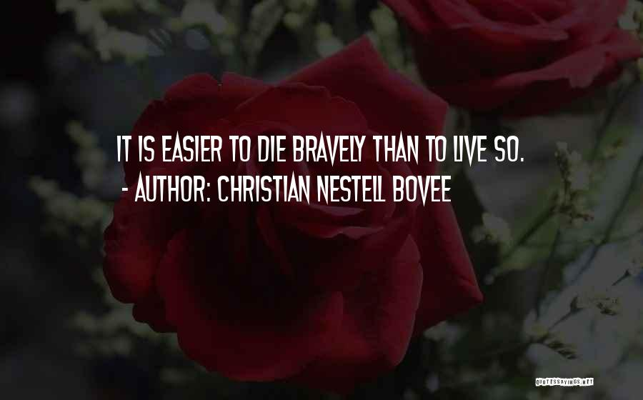 Live Bravely Quotes By Christian Nestell Bovee