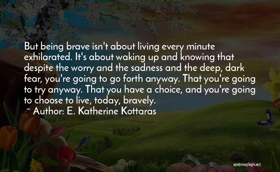 Live Bravely Quotes By E. Katherine Kottaras