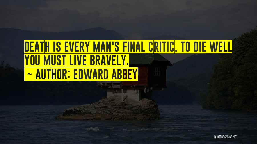 Live Bravely Quotes By Edward Abbey