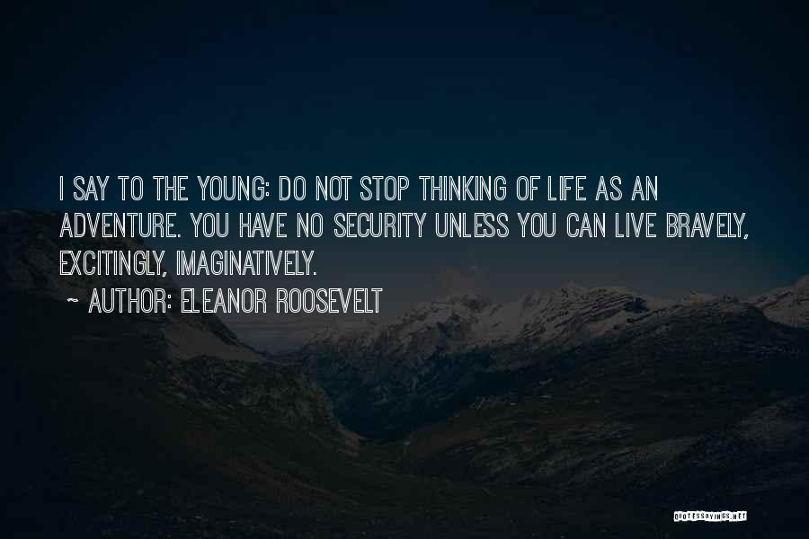 Live Bravely Quotes By Eleanor Roosevelt