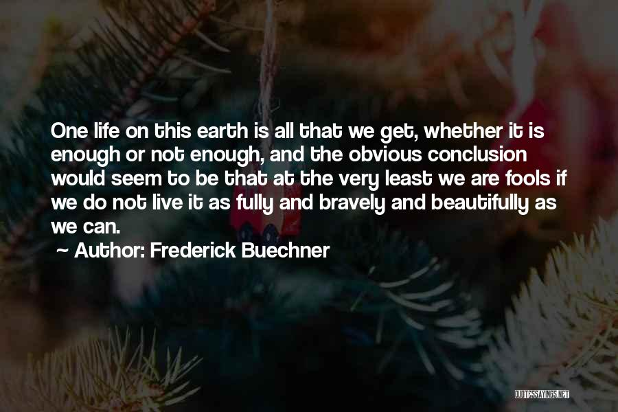 Live Bravely Quotes By Frederick Buechner