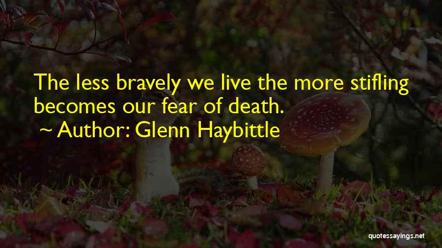 Live Bravely Quotes By Glenn Haybittle