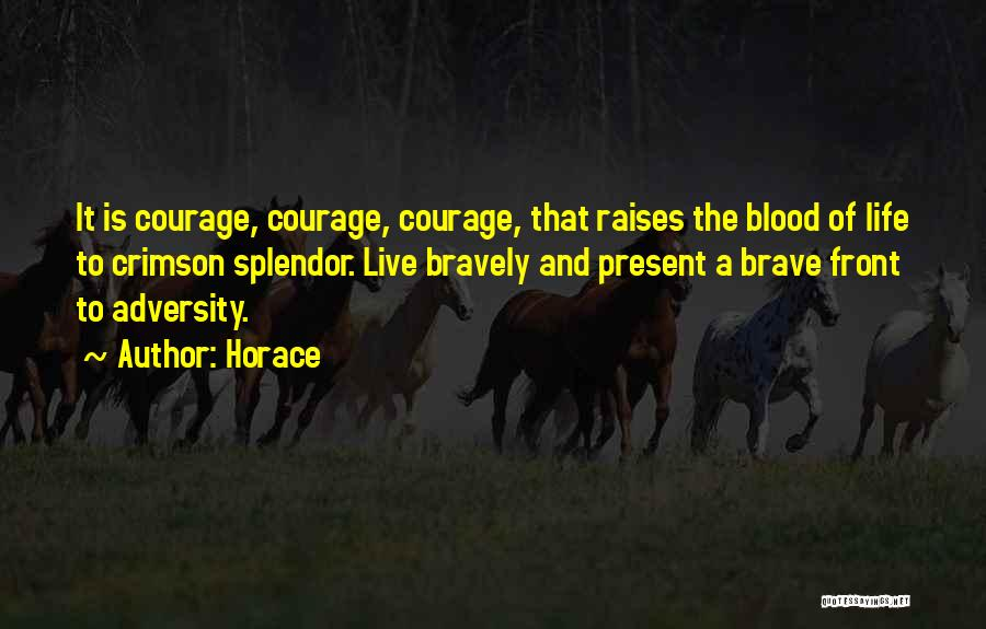 Live Bravely Quotes By Horace