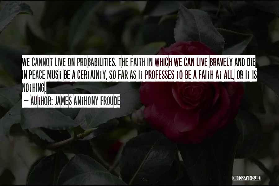 Live Bravely Quotes By James Anthony Froude