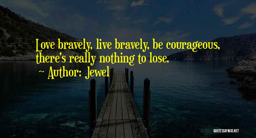 Live Bravely Quotes By Jewel