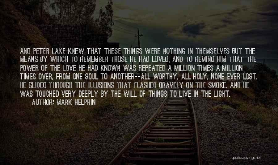 Live Bravely Quotes By Mark Helprin
