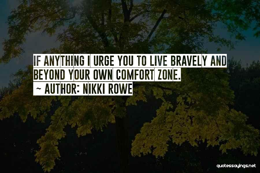 Live Bravely Quotes By Nikki Rowe