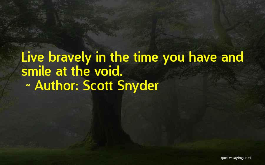 Live Bravely Quotes By Scott Snyder