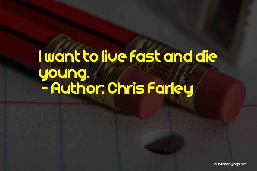 Live Fast Die Young Quotes By Chris Farley