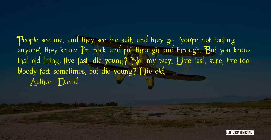 Live Fast Die Young Quotes By David
