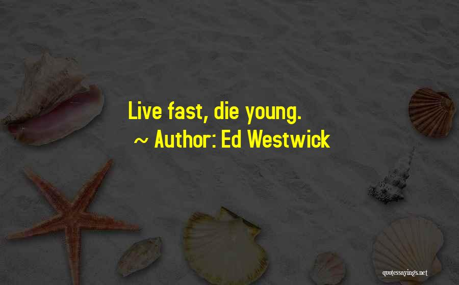 Top 11 Quotes Sayings About Live Fast Die Young