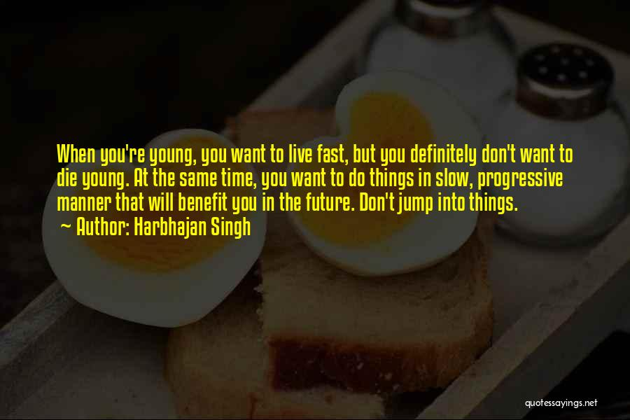 Live Fast Die Young Quotes By Harbhajan Singh