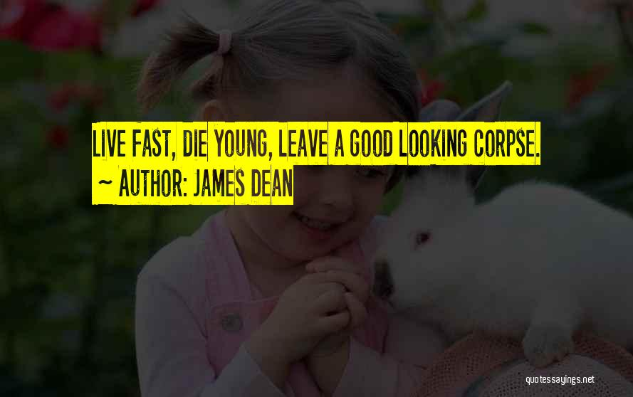 Live Fast Die Young Quotes By James Dean