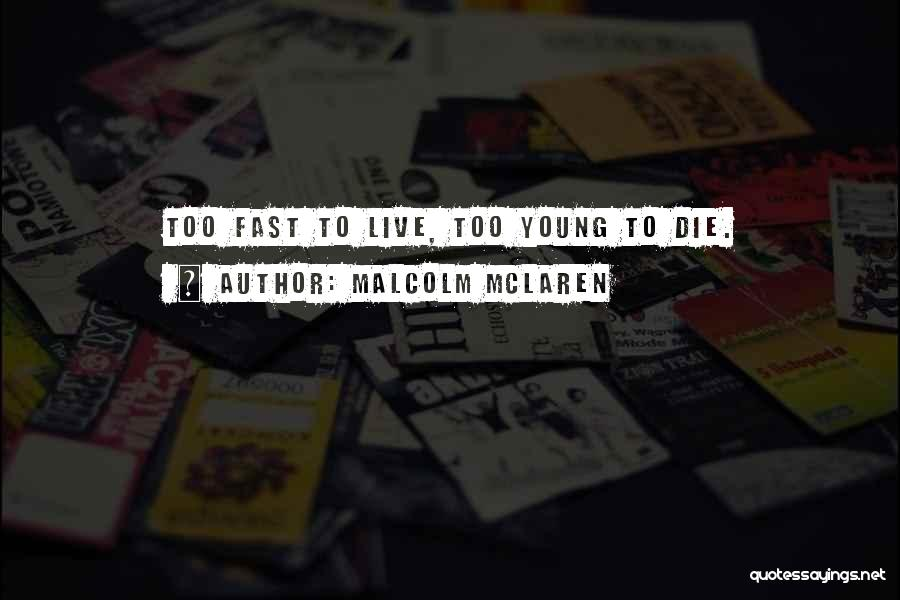 Live Fast Die Young Quotes By Malcolm McLaren