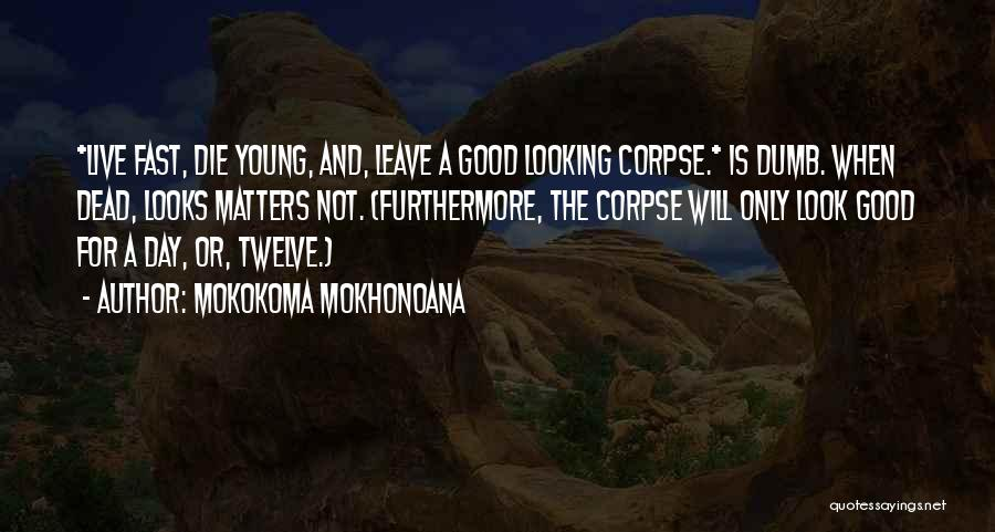 Live Fast Die Young Quotes By Mokokoma Mokhonoana