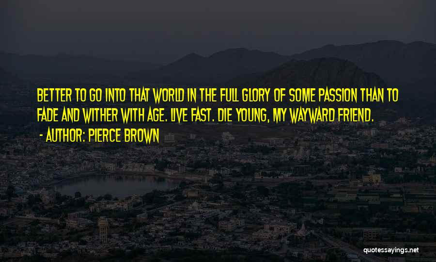Live Fast Die Young Quotes By Pierce Brown