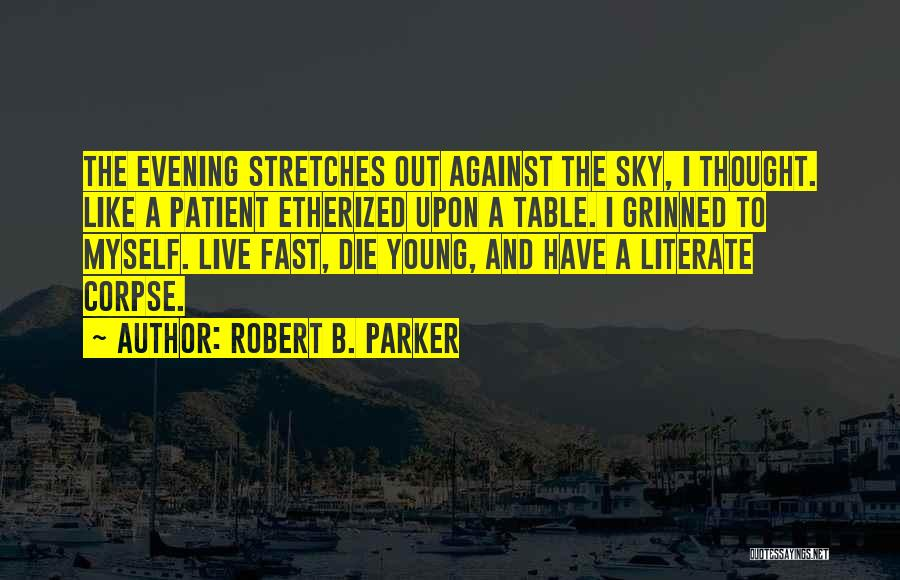 Live Fast Die Young Quotes By Robert B. Parker