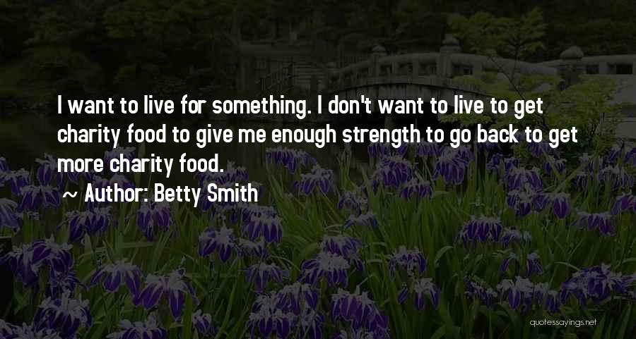 Live For Something Quotes By Betty Smith