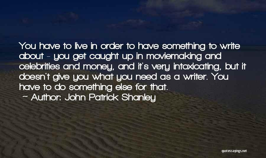Live For Something Quotes By John Patrick Shanley