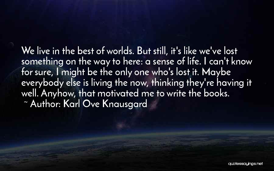 Live For Something Quotes By Karl Ove Knausgard
