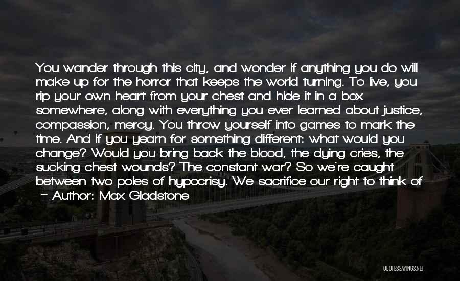 Live For Something Quotes By Max Gladstone