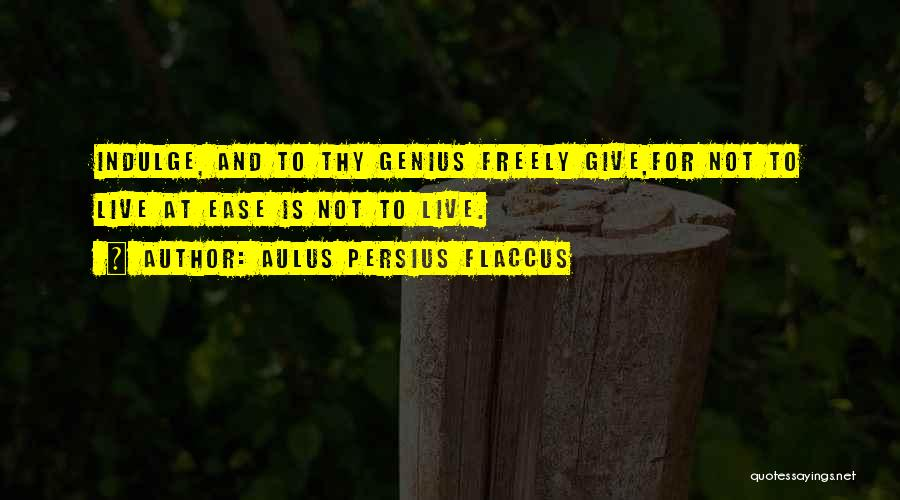 Live Freely Quotes By Aulus Persius Flaccus