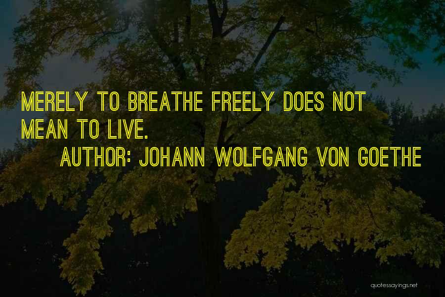 Live Freely Quotes By Johann Wolfgang Von Goethe
