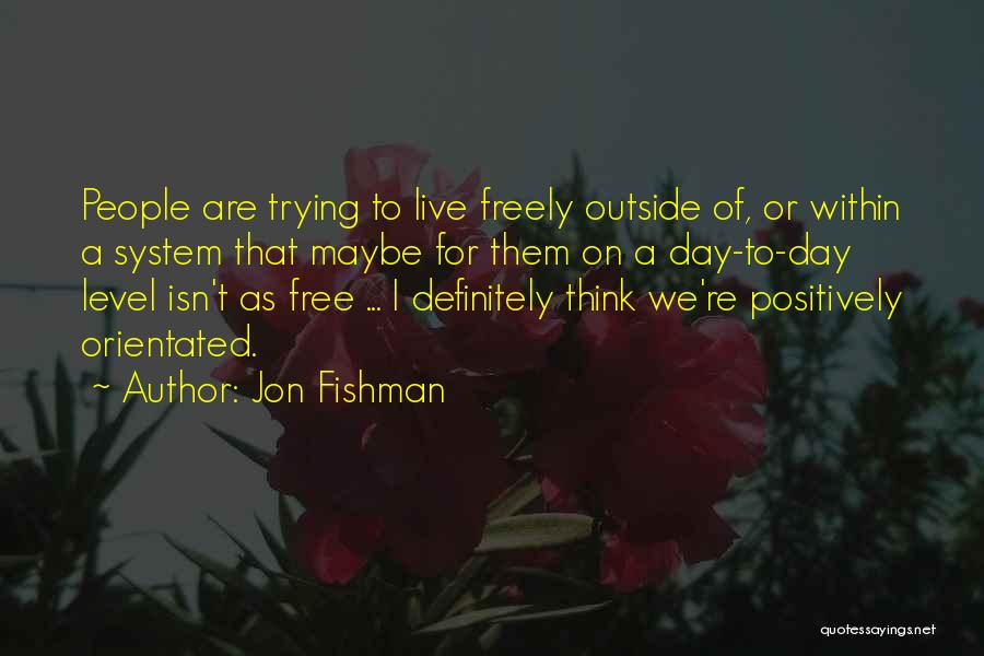 Live Freely Quotes By Jon Fishman