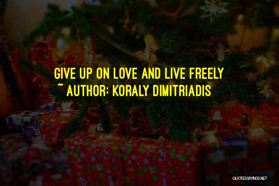 Live Freely Quotes By Koraly Dimitriadis
