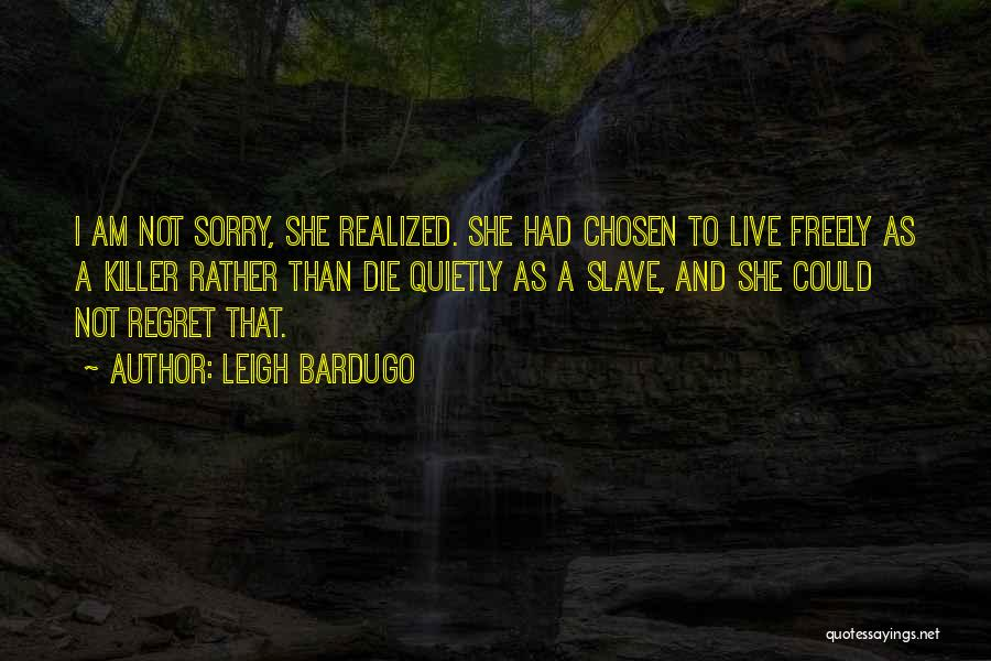 Live Freely Quotes By Leigh Bardugo