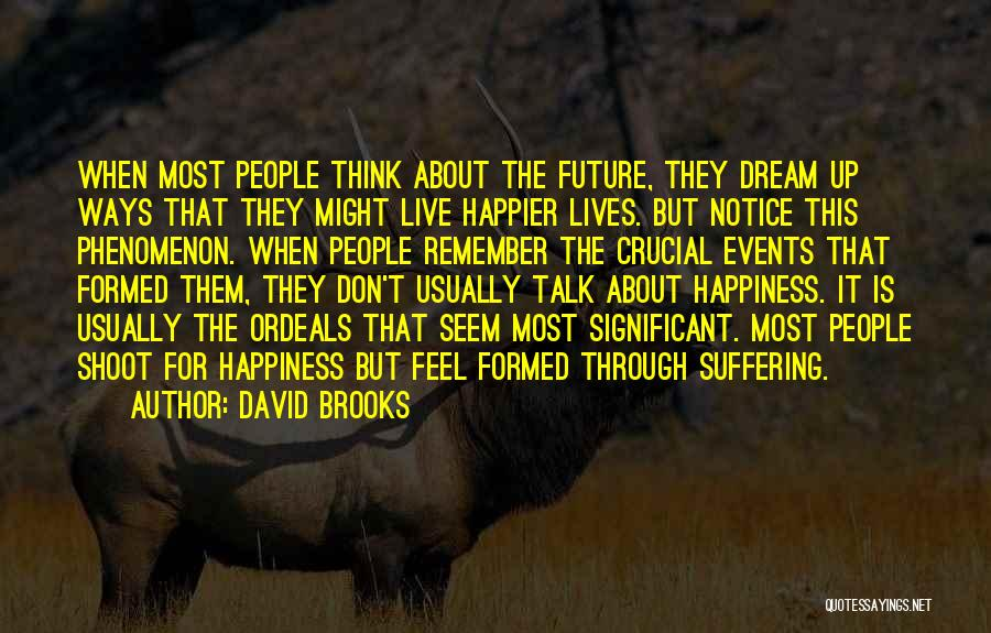 Live Happier Quotes By David Brooks