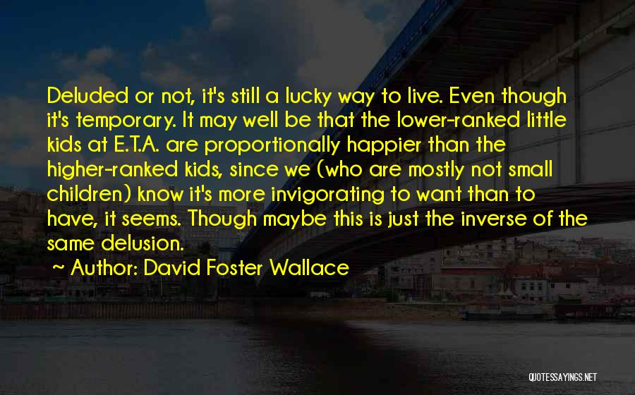 Live Happier Quotes By David Foster Wallace