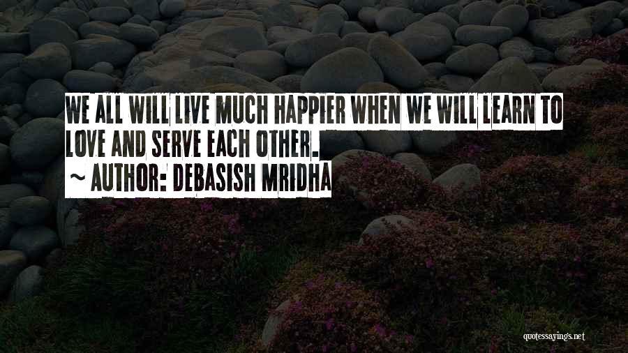 Live Happier Quotes By Debasish Mridha