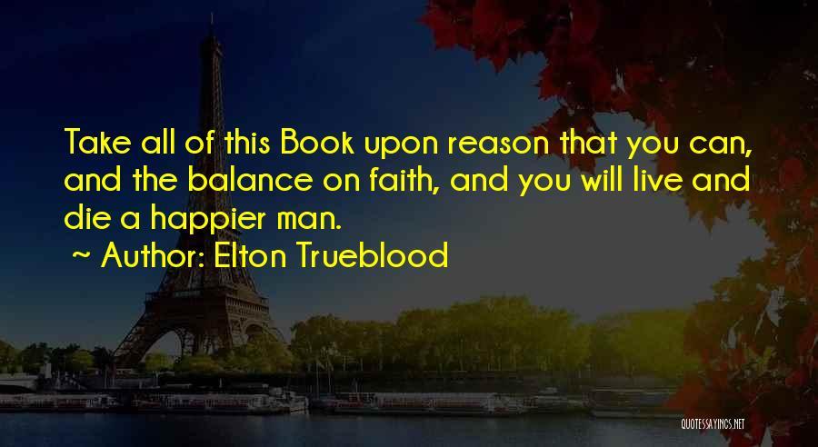 Live Happier Quotes By Elton Trueblood