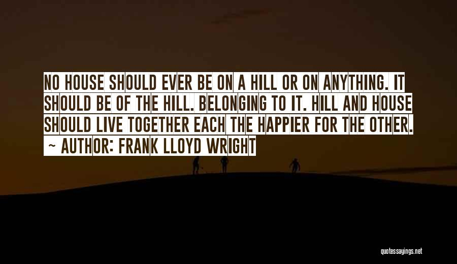 Live Happier Quotes By Frank Lloyd Wright