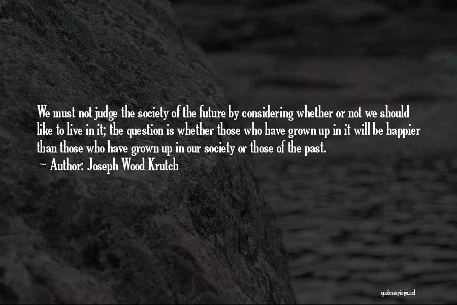 Live Happier Quotes By Joseph Wood Krutch