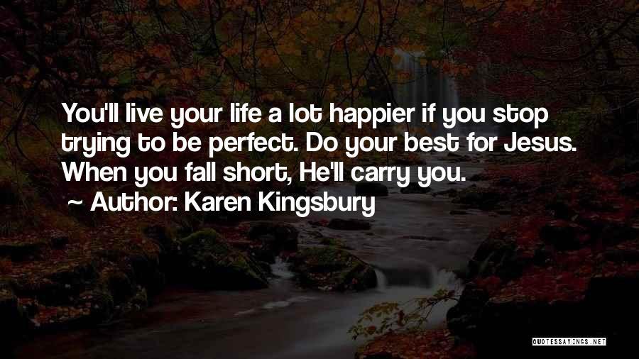 Live Happier Quotes By Karen Kingsbury