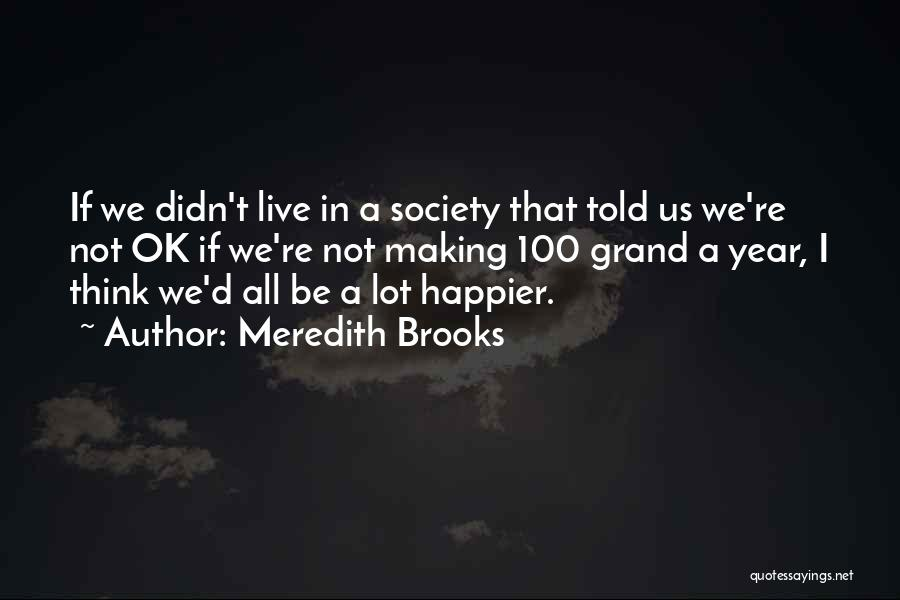 Live Happier Quotes By Meredith Brooks