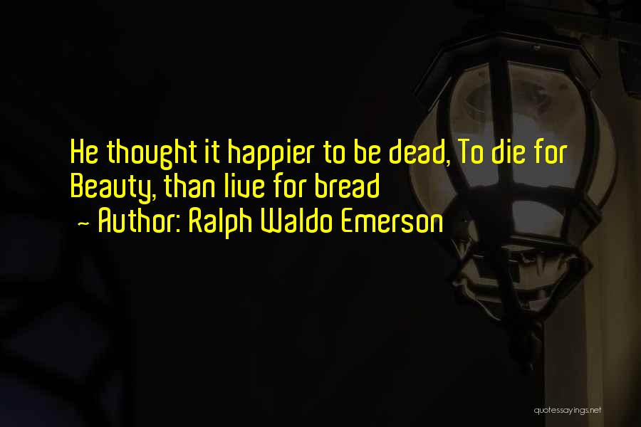 Live Happier Quotes By Ralph Waldo Emerson