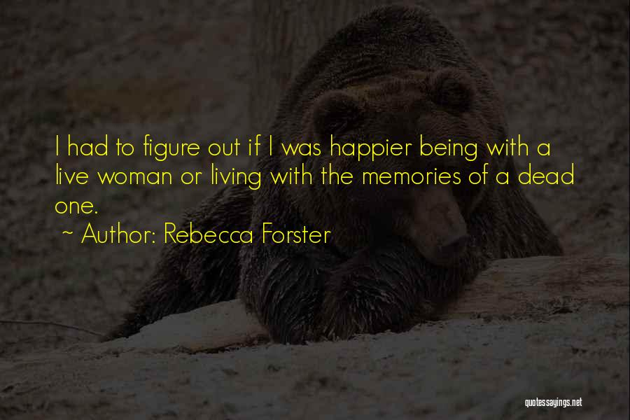 Live Happier Quotes By Rebecca Forster