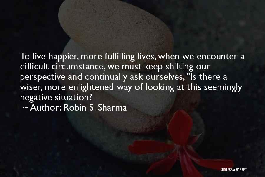 Live Happier Quotes By Robin S. Sharma