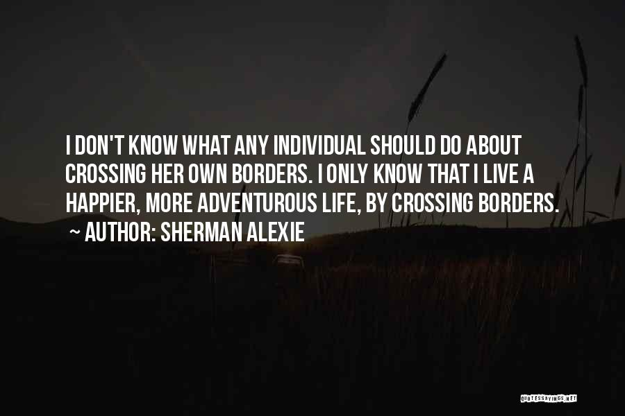 Live Happier Quotes By Sherman Alexie