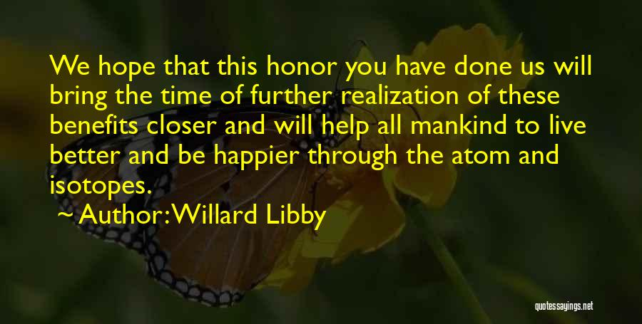 Live Happier Quotes By Willard Libby
