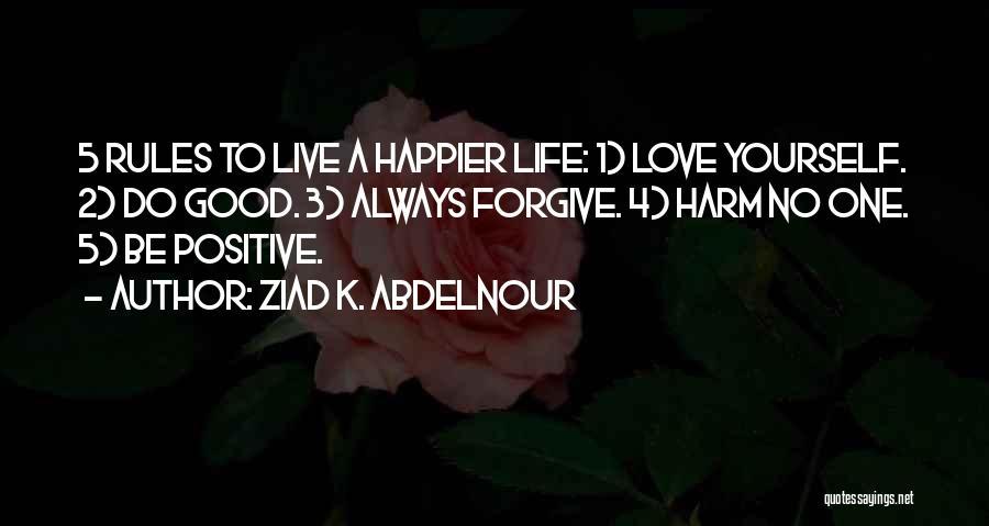 Live Happier Quotes By Ziad K. Abdelnour
