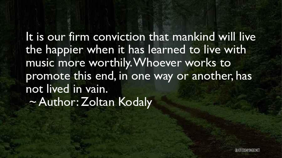 Live Happier Quotes By Zoltan Kodaly