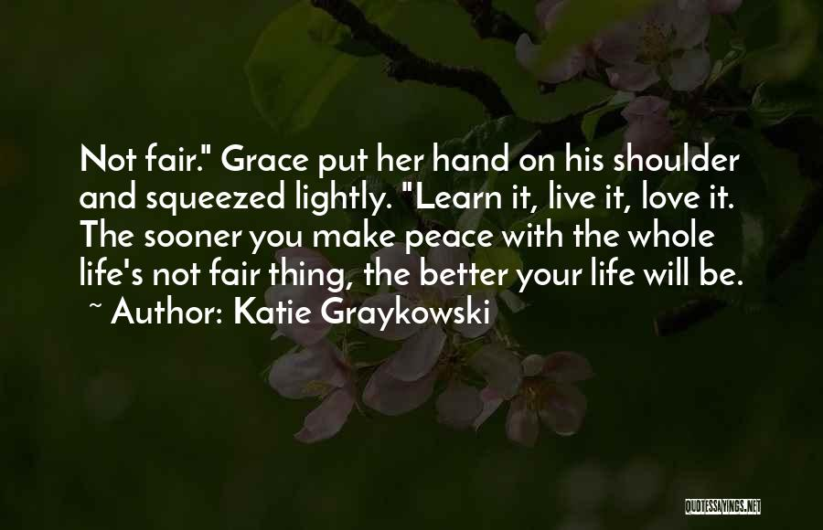 Live It Learn It Love It Quotes By Katie Graykowski