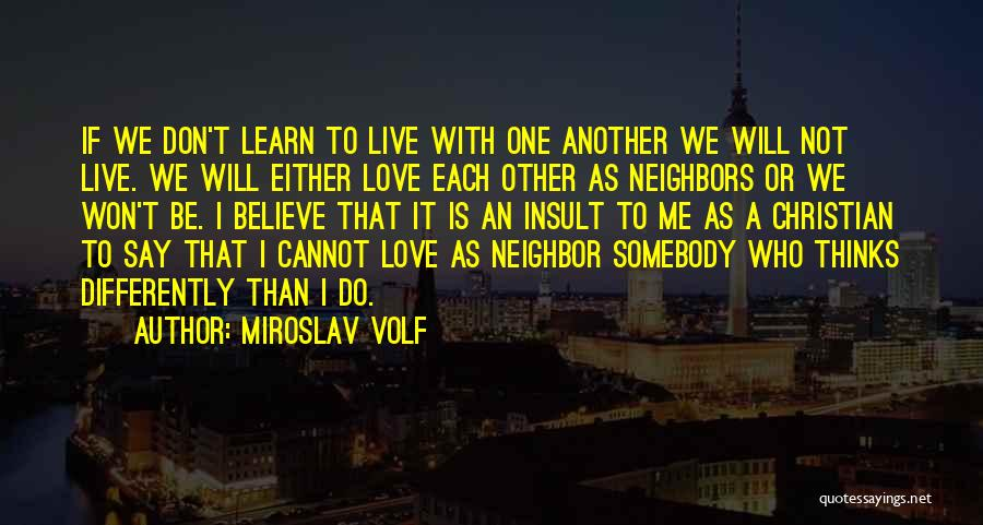 Live It Learn It Love It Quotes By Miroslav Volf