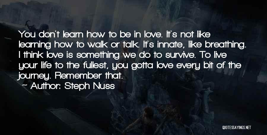 Live It Learn It Love It Quotes By Steph Nuss