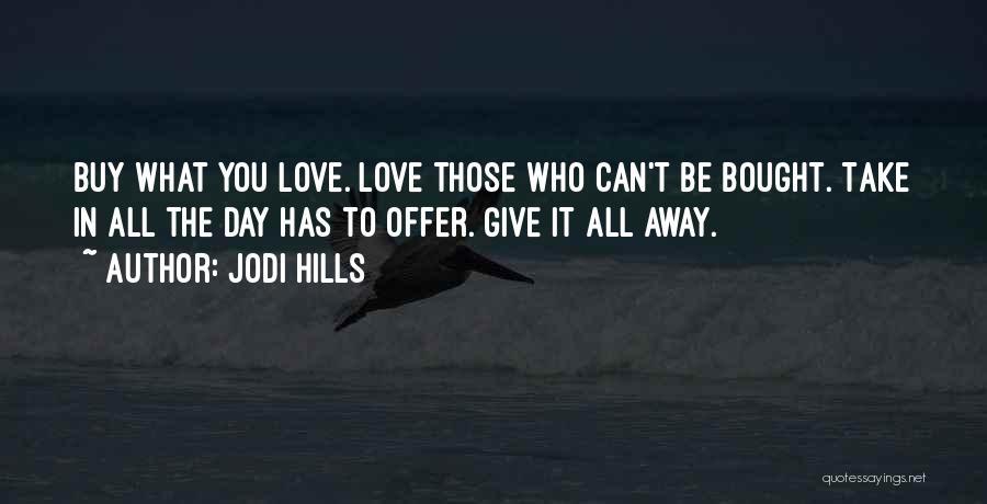 Live It Love It Quotes By Jodi Hills